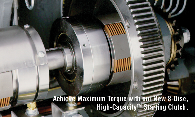 Achieve Maximum Torque with Logan New 8-Disc, High-CapacityTM Starting Clutch.